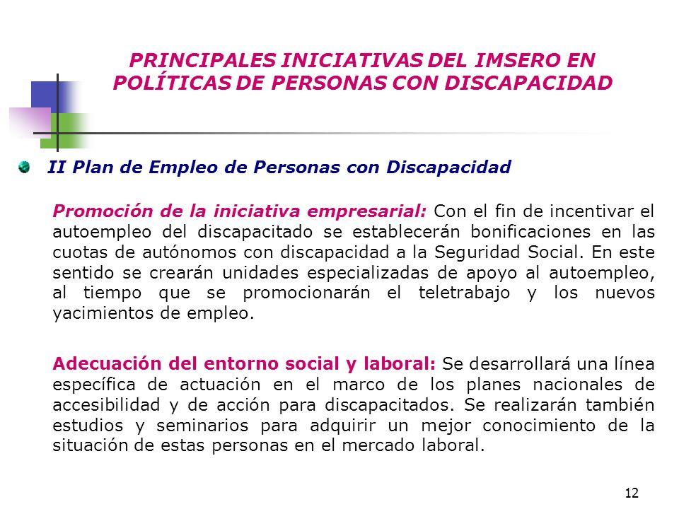 12 PRINCIPALES INICIATIVAS DEL IMSERO EN POLÍTICAS DE PERSONAS CON DISCAPACIDAD II Plan de Empleo de Personas con Discapacidad Promoción de la iniciat