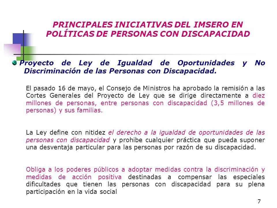 8 PRINCIPALES INICIATIVAS DEL IMSERO EN POLÍTICAS DE PERSONAS CON DISCAPACIDAD II Plan de Acción para las personas con discapacidad (2003-2007) Finalizado el anterior Plan de Acción 1997-2002 que nació con la voluntad prioritaria de dar cobertura a ciertas lagunas existentes en el desarrollo de la LISMI, está previsto aprobar en la presente legislatura un nuevo Plan de Acción, que recogerá los compromisos de la Administración General del Estado para el período 2003-2007.