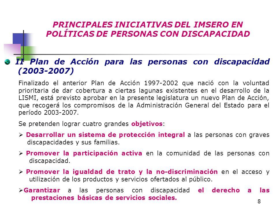 8 PRINCIPALES INICIATIVAS DEL IMSERO EN POLÍTICAS DE PERSONAS CON DISCAPACIDAD II Plan de Acción para las personas con discapacidad (2003-2007) Finali