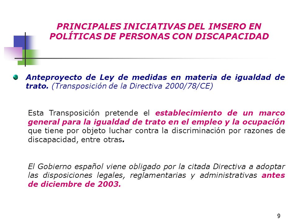9 PRINCIPALES INICIATIVAS DEL IMSERO EN POLÍTICAS DE PERSONAS CON DISCAPACIDAD Anteproyecto de Ley de medidas en materia de igualdad de trato. (Transp
