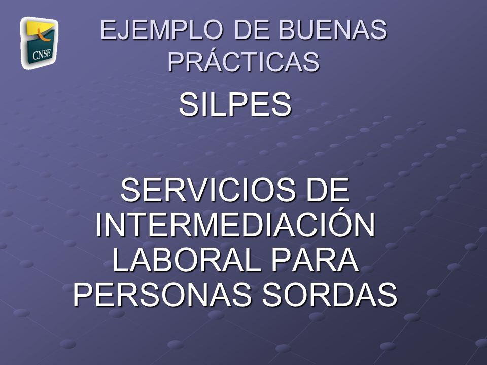 EJEMPLO DE BUENAS PRÁCTICAS SILPES SERVICIOS DE INTERMEDIACIÓN LABORAL PARA PERSONAS SORDAS