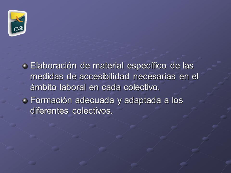 Elaboración de material específico de las medidas de accesibilidad necesarias en el ámbito laboral en cada colectivo. Formación adecuada y adaptada a