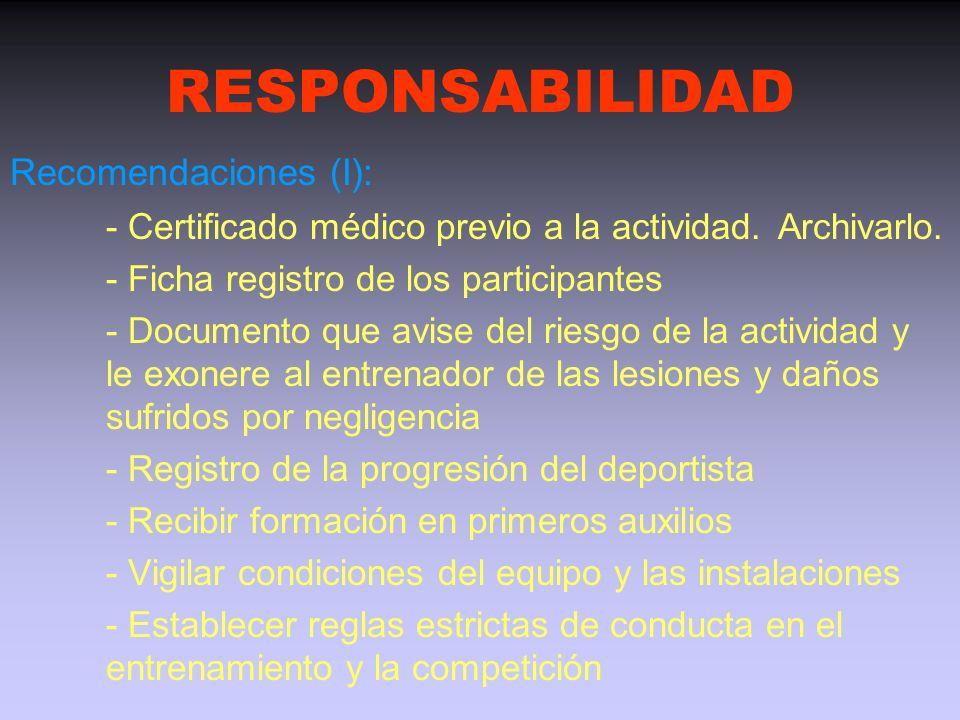 RESPONSABILIDAD Entrenador: compromiso legal de crear un ambiente seguro y controlado para los participantes Acciones legales contra los entrenadores: