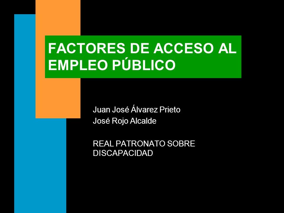 FACTORES DE ACCESO AL EMPLEO PÚBLICO Juan José Álvarez Prieto José Rojo Alcalde REAL PATRONATO SOBRE DISCAPACIDAD