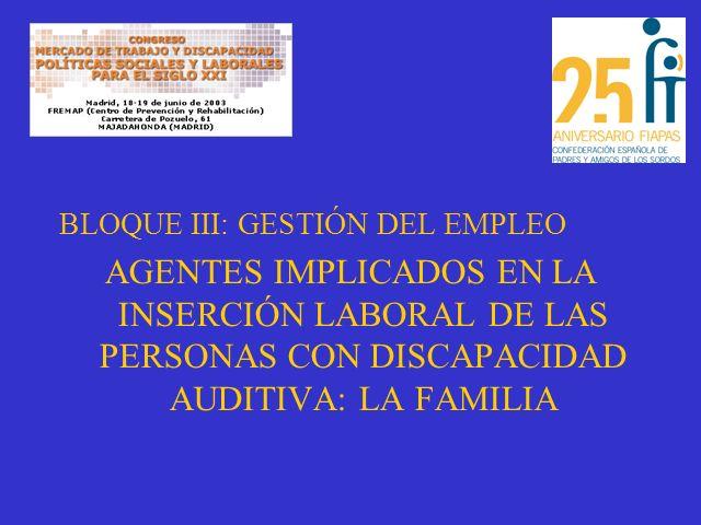 BLOQUE III: GESTIÓN DEL EMPLEO AGENTES IMPLICADOS EN LA INSERCIÓN LABORAL DE LAS PERSONAS CON DISCAPACIDAD AUDITIVA: LA FAMILIA
