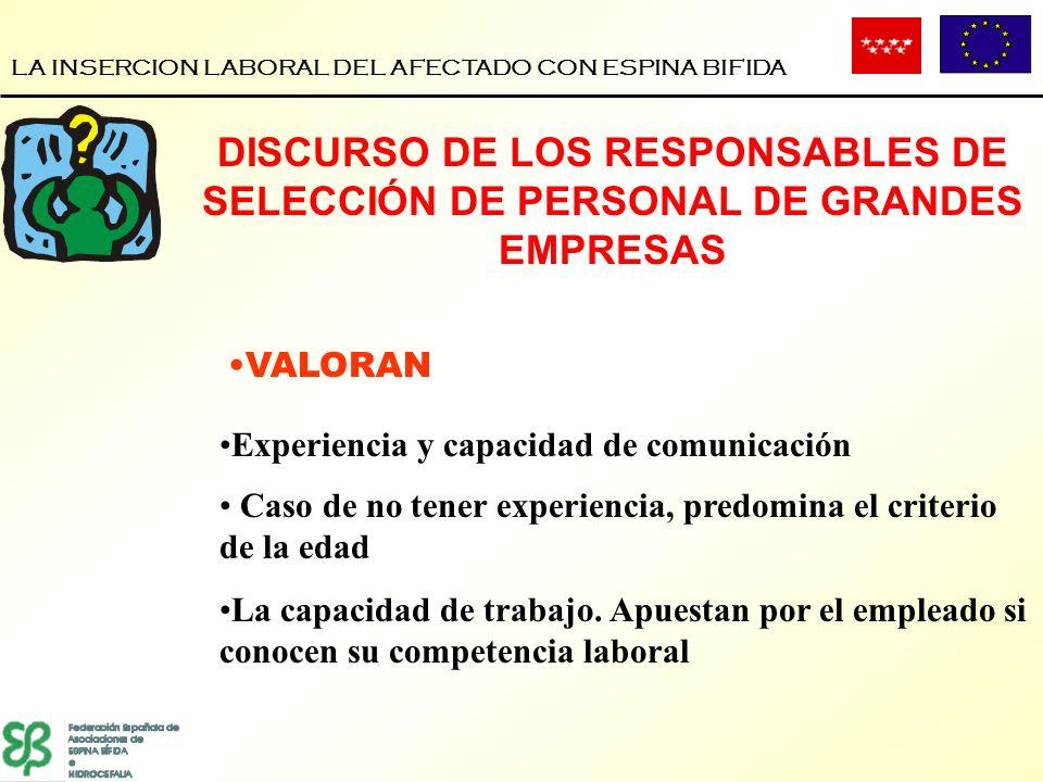 LA INSERCION LABORAL DEL AFECTADO CON ESPINA BIFIDA VALORAN Experiencia y capacidad de comunicación Caso de no tener experiencia, predomina el criteri
