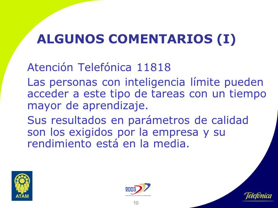 10 ALGUNOS COMENTARIOS (I) Atención Telefónica 11818 Las personas con inteligencia límite pueden acceder a este tipo de tareas con un tiempo mayor de aprendizaje.