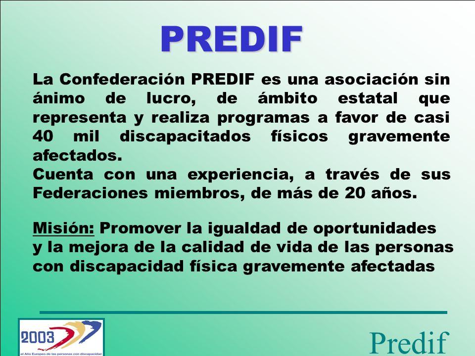 Predif PREDIF Misión: Promover la igualdad de oportunidades y la mejora de la calidad de vida de las personas con discapacidad física gravemente afectadas.