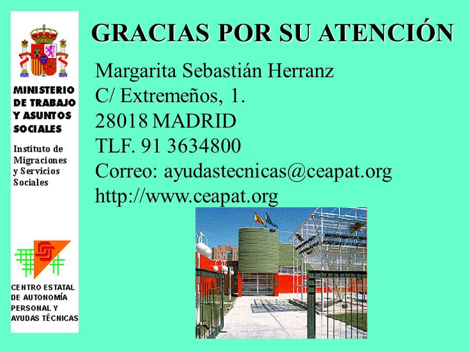 GRACIAS POR SU ATENCIÓN Margarita Sebastián Herranz C/ Extremeños, 1. 28018 MADRID TLF. 91 3634800 Correo: ayudastecnicas@ceapat.org http://www.ceapat