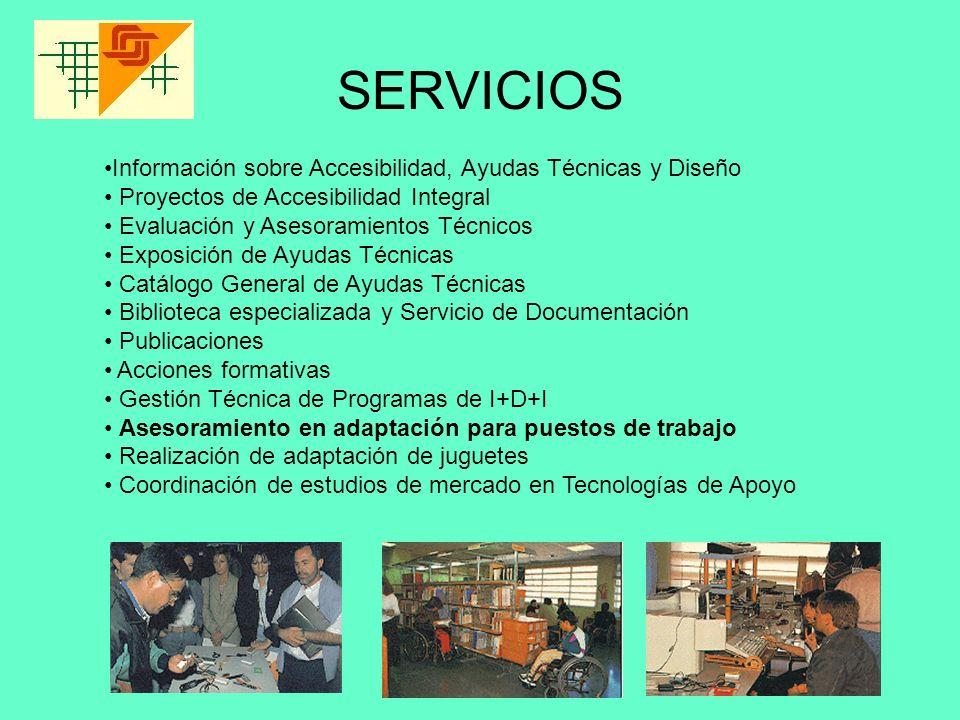 SERVICIOS Información sobre Accesibilidad, Ayudas Técnicas y Diseño Proyectos de Accesibilidad Integral Evaluación y Asesoramientos Técnicos Exposició