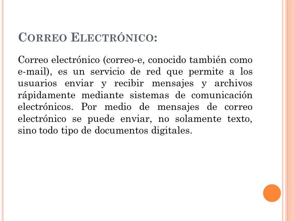 C ORREO E LECTRÓNICO : Correo electrónico (correo-e, conocido también como e-mail), es un servicio de red que permite a los usuarios enviar y recibir