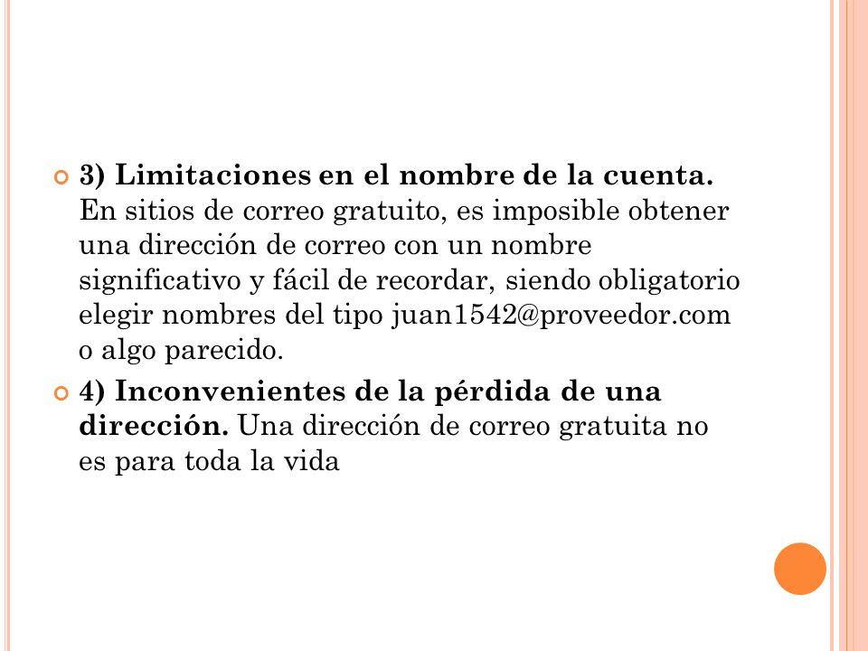 3) Limitaciones en el nombre de la cuenta. En sitios de correo gratuito, es imposible obtener una dirección de correo con un nombre significativo y fá
