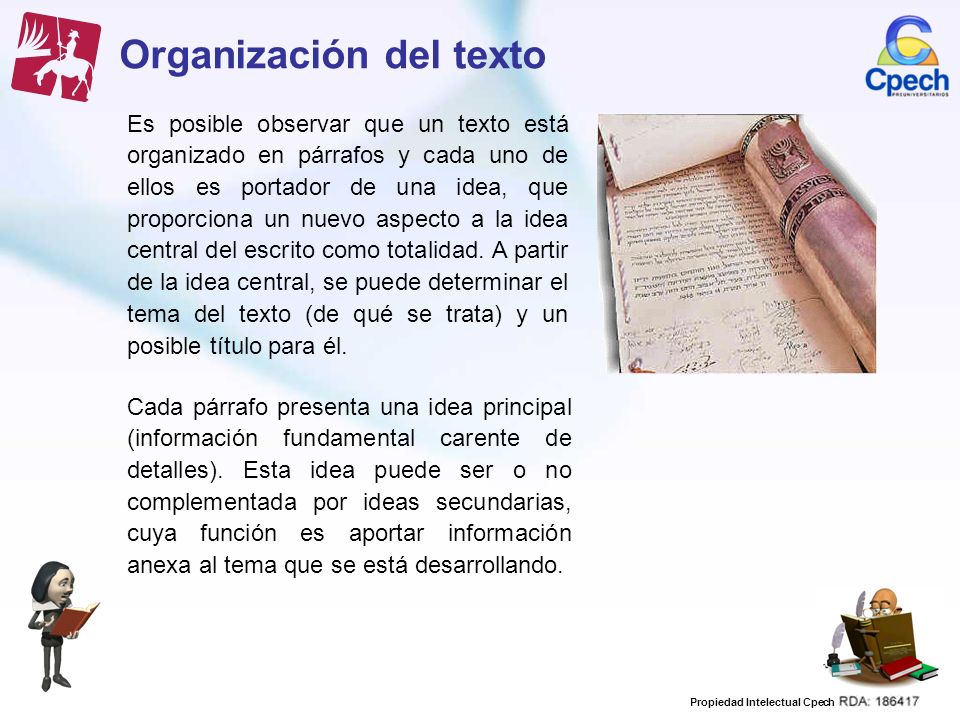 Propiedad Intelectual Cpech Organización del texto Cada párrafo presenta una idea principal (información fundamental carente de detalles). Esta idea p