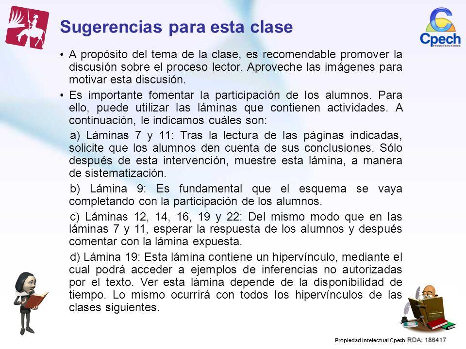 Propiedad Intelectual Cpech Sugerencias para esta clase A propósito del tema de la clase, es recomendable promover la discusión sobre el proceso lecto