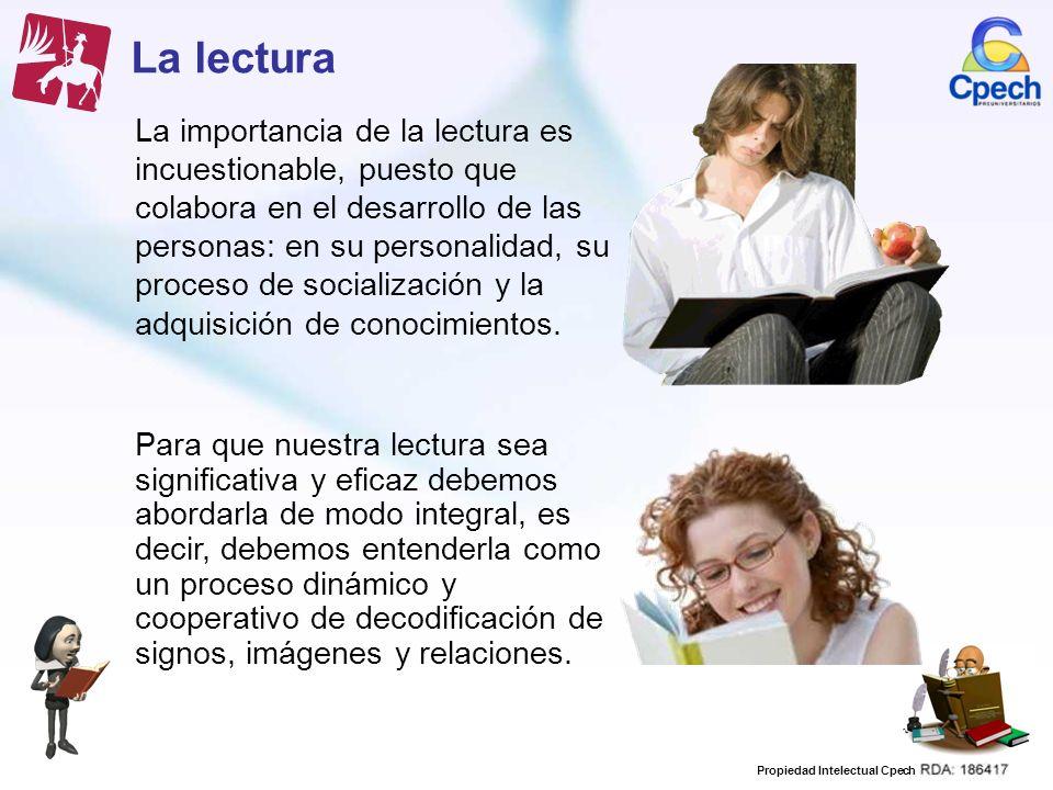 Propiedad Intelectual Cpech La lectura La importancia de la lectura es incuestionable, puesto que colabora en el desarrollo de las personas: en su per