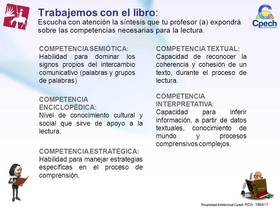 Propiedad Intelectual Cpech Trabajemos con el libro: Escucha con atención la síntesis que tu profesor (a) expondrá sobre las competencias necesarias p
