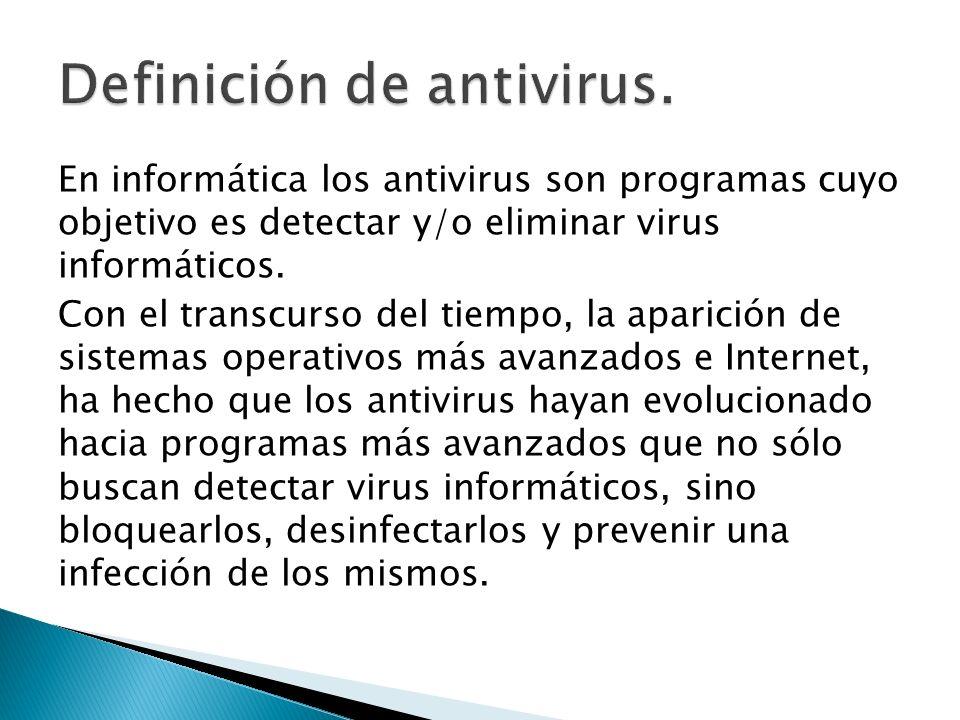 En informática los antivirus son programas cuyo objetivo es detectar y/o eliminar virus informáticos.