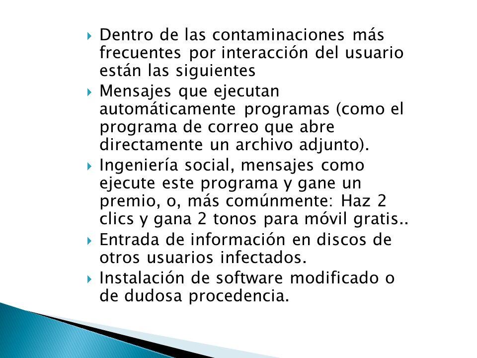 Dentro de las contaminaciones más frecuentes por interacción del usuario están las siguientes Mensajes que ejecutan automáticamente programas (como el programa de correo que abre directamente un archivo adjunto).