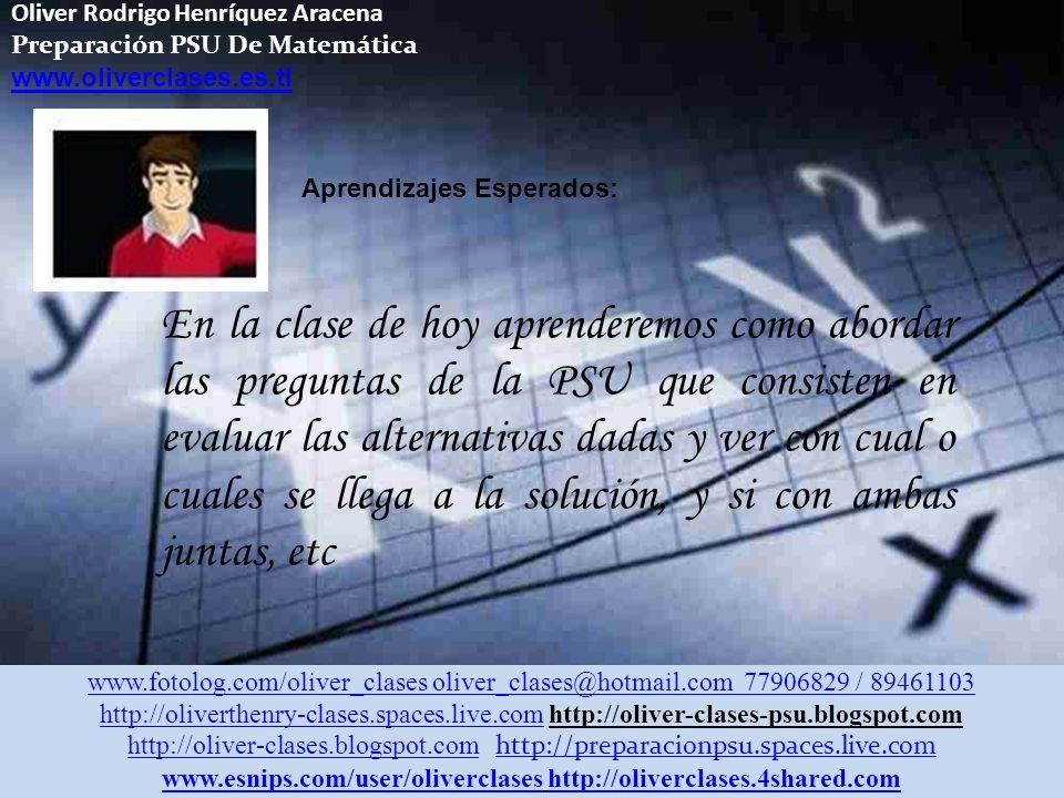 Oliver Rodrigo Henríquez Aracena Preparación PSU De Matemática www.oliverclases.es.tl Evaluación De Suficiencia De Datos Clase N°7 Preparación PSU De
