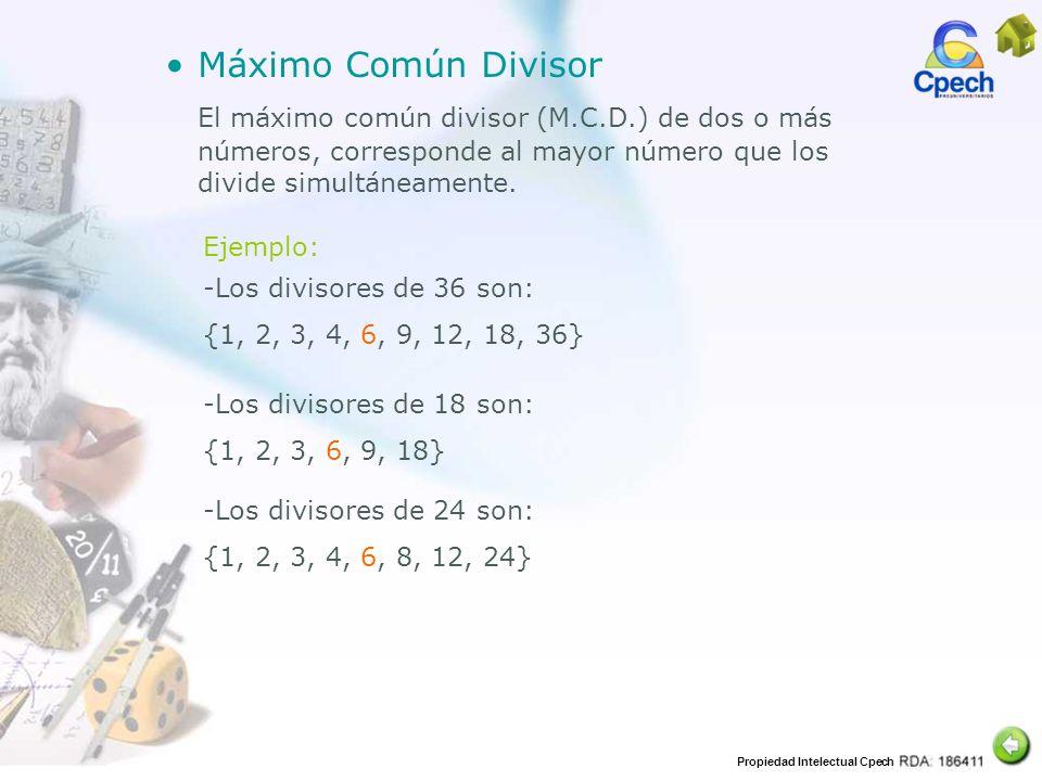 Propiedad Intelectual Cpech Máximo Común Divisor El máximo común divisor (M.C.D.) de dos o más números, corresponde al mayor número que los divide sim