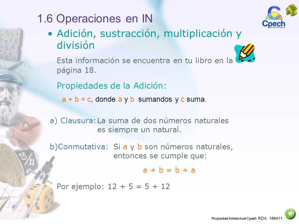 Propiedad Intelectual Cpech 1.6 Operaciones en IN Adición, sustracción, multiplicación y división Esta información se encuentra en tu libro en la pági