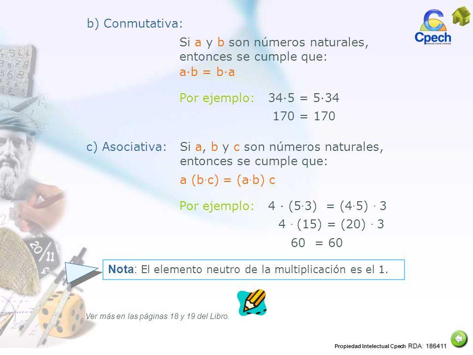 Propiedad Intelectual Cpech 4 (15) = (20) 3 Si a y b son números naturales, entonces se cumple que: Por ejemplo: 4 (5 3) = (4 5) 3 Por ejemplo: 345 =