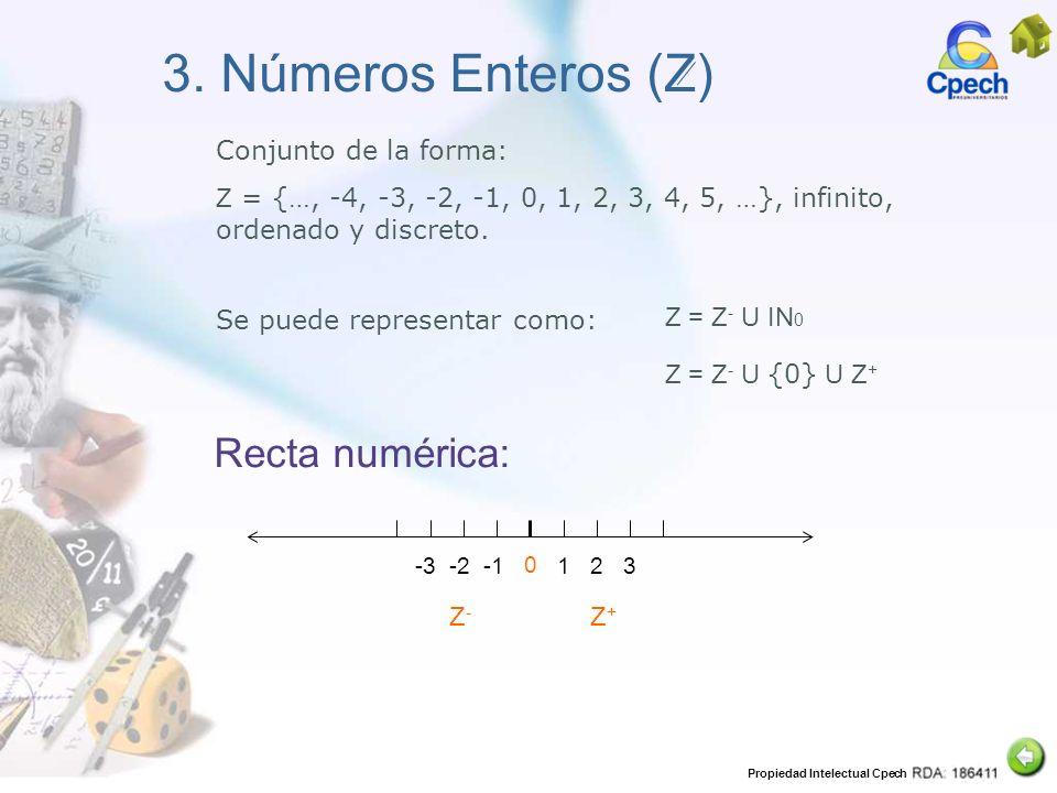 Propiedad Intelectual Cpech 3. Números Enteros (Z) Conjunto de la forma: Z = {…, -4, -3, -2, -1, 0, 1, 2, 3, 4, 5, …}, infinito, ordenado y discreto.