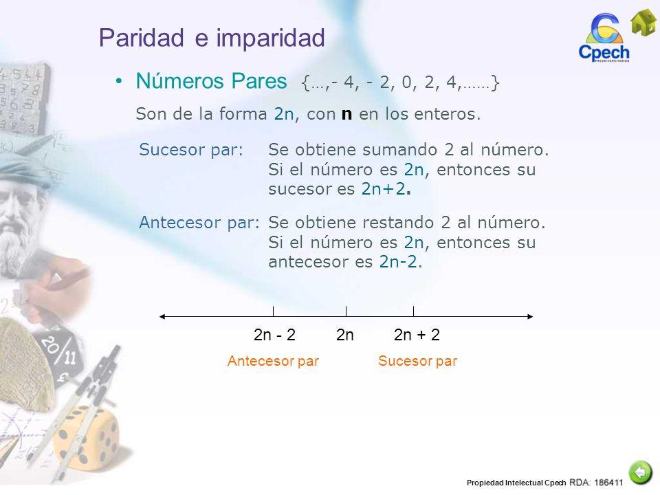 Propiedad Intelectual Cpech Paridad e imparidad Números Pares {…,- 4, - 2, 0, 2, 4,……} Son de la forma 2n, con n en los enteros. Sucesor par:Se obtien