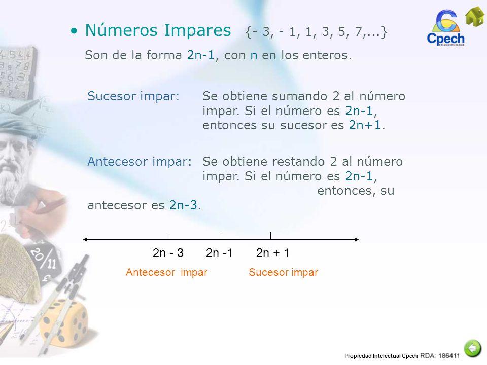Propiedad Intelectual Cpech Se obtiene sumando 2 al número impar. Si el número es 2n-1, entonces su sucesor es 2n+1. Números Impares {- 3, - 1, 1, 3,