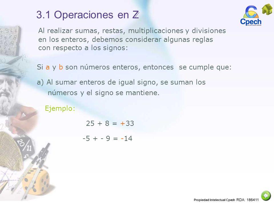Propiedad Intelectual Cpech 3.1 Operaciones en Z Al realizar sumas, restas, multiplicaciones y divisiones en los enteros, debemos considerar algunas r