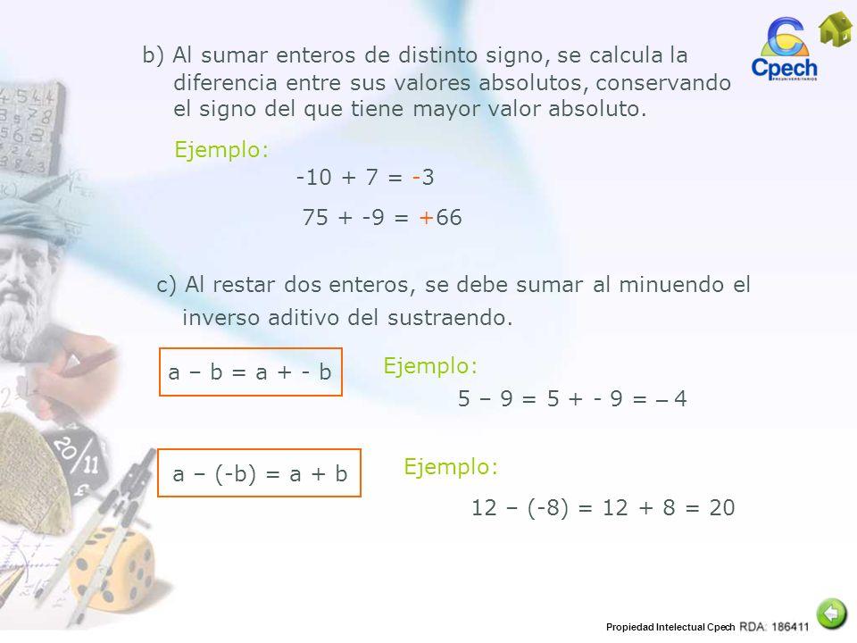 Propiedad Intelectual Cpech b) Al sumar enteros de distinto signo, se calcula la diferencia entre sus valores absolutos, conservando el signo del que