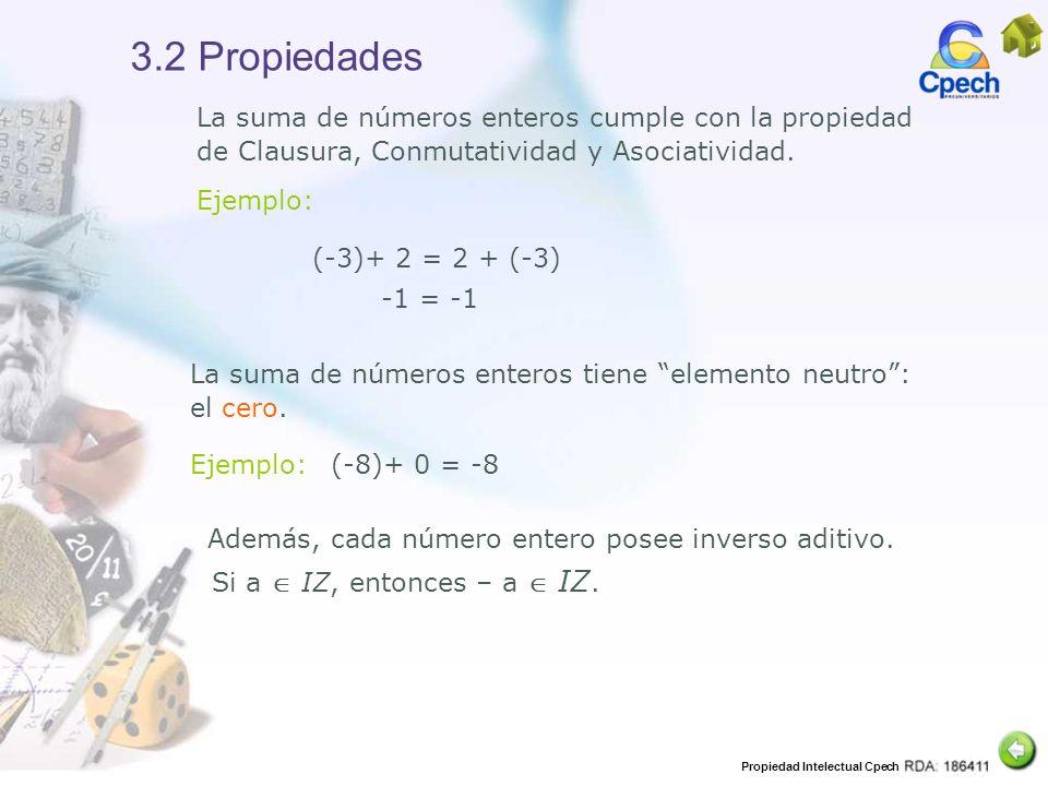 Propiedad Intelectual Cpech 3.2 Propiedades La suma de números enteros cumple con la propiedad de Clausura, Conmutatividad y Asociatividad. Ejemplo: (