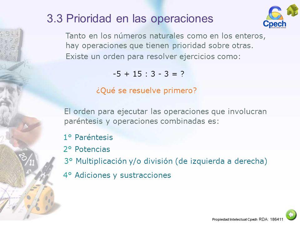 Propiedad Intelectual Cpech 3.3 Prioridad en las operaciones Tanto en los números naturales como en los enteros, hay operaciones que tienen prioridad