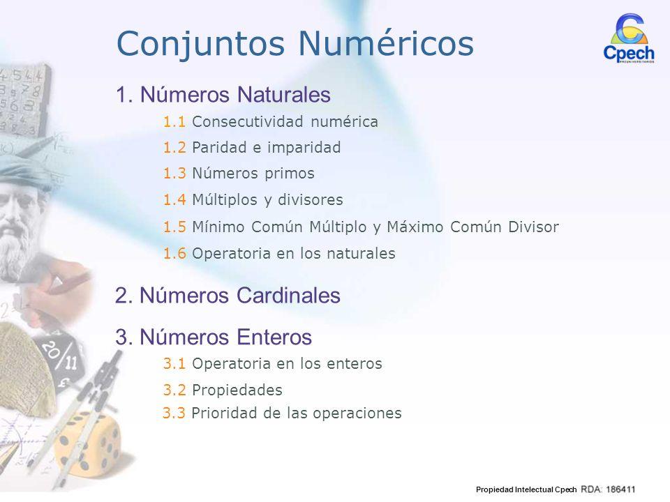 Propiedad Intelectual Cpech 1.Números Naturales 1.1 Consecutividad numérica 1.2 Paridad e imparidad 1.3 Números primos 1.4 Múltiplos y divisores 1.5 M