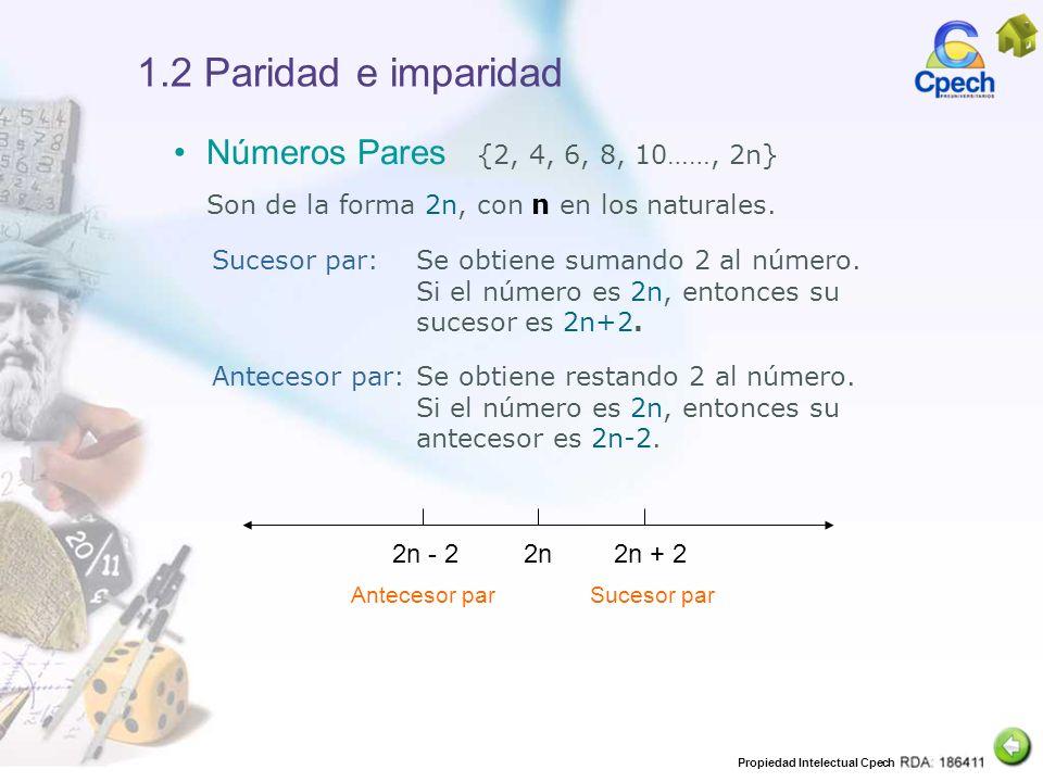 Propiedad Intelectual Cpech 1.2 Paridad e imparidad Números Pares {2, 4, 6, 8, 10……, 2n} Son de la forma 2n, con n en los naturales. Sucesor par:Se ob
