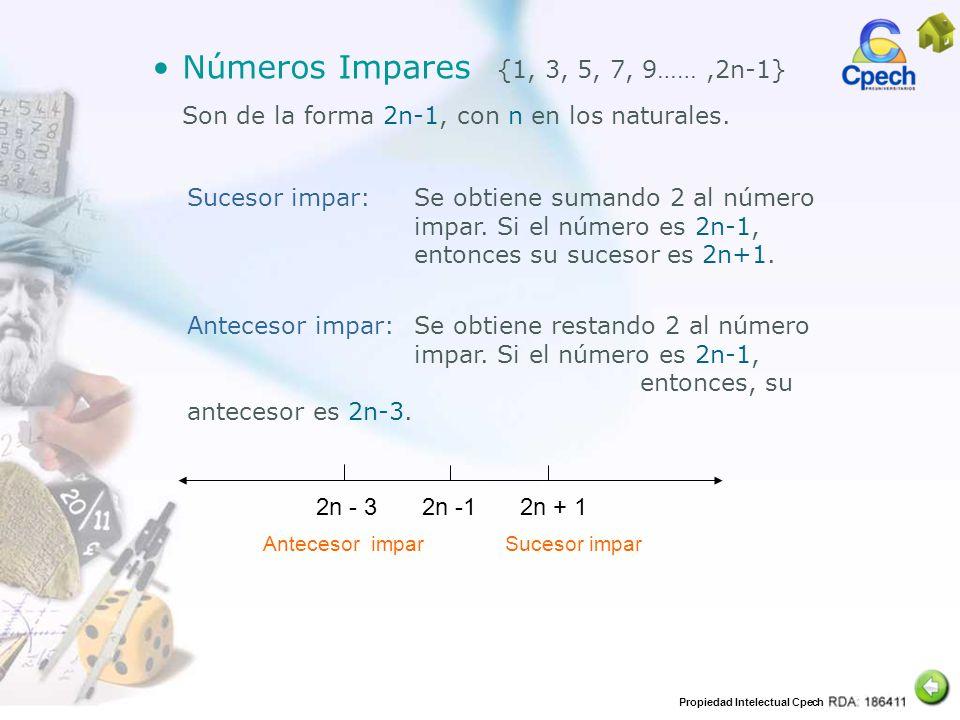 Propiedad Intelectual Cpech Se obtiene sumando 2 al número impar. Si el número es 2n-1, entonces su sucesor es 2n+1. Números Impares {1, 3, 5, 7, 9……,