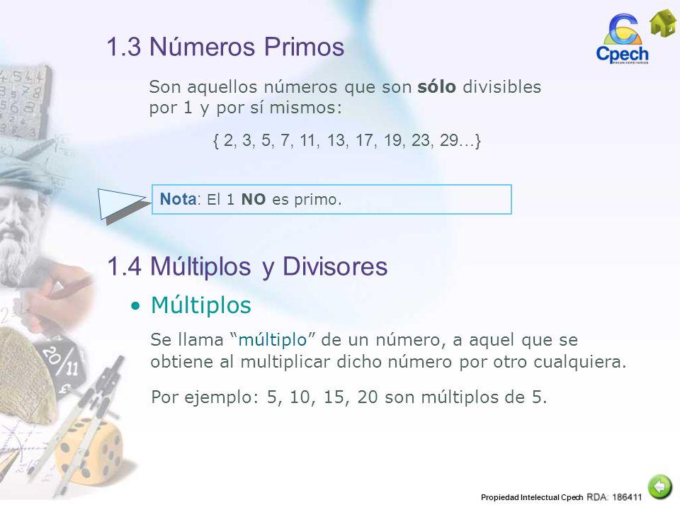 Propiedad Intelectual Cpech 1.3 Números Primos Son aquellos números que son sólo divisibles por 1 y por sí mismos: { 2, 3, 5, 7, 11, 13, 17, 19, 23, 2