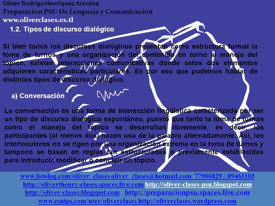 Si bien todos los discursos dialógicos presentan como estructura formal la toma de turnos y una organización del contenido en torno al manejo del tópico, existen interacciones comunicativas donde estos dos elementos adquieren características particulares.
