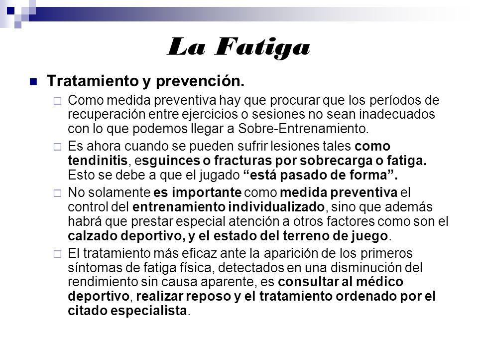 La Fatiga Tratamiento y prevención. Como medida preventiva hay que procurar que los períodos de recuperación entre ejercicios o sesiones no sean inade