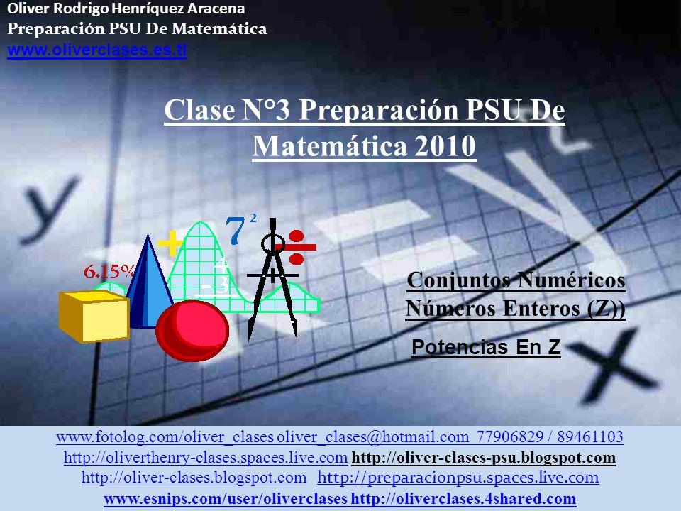 Oliver Rodrigo Henríquez Aracena Preparación PSU De Matemática www.oliverclases.es.tl POTENCIA DE EXPONENTE ENTERO NEGATIVO POTENCIAS DE BASE 10 Ejemplo: www.fotolog.com/oliver_clases oliver_clases@hotmail.com 77906829 / 89461103 http://oliverthenry-clases.spaces.live.comhttp://oliverthenry-clases.spaces.live.com http://oliver-clases-psu.blogspot.com http://oliver-clases.blogspot.comhttp://oliver-clases.blogspot.com http://preparacionpsu.spaces.live.com http://preparacionpsu.spaces.live.com www.esnips.com/user/oliverclaseswww.esnips.com/user/oliverclases http://oliverclases.4shared.comhttp://oliverclases.4shared.com
