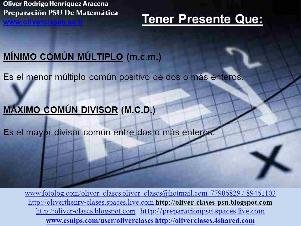 Oliver Rodrigo Henríquez Aracena Preparación PSU De Matemática www.oliverclases.es.tl Números primos: Son aquellos enteros positivos que tienen sólo dos divisores distintos.