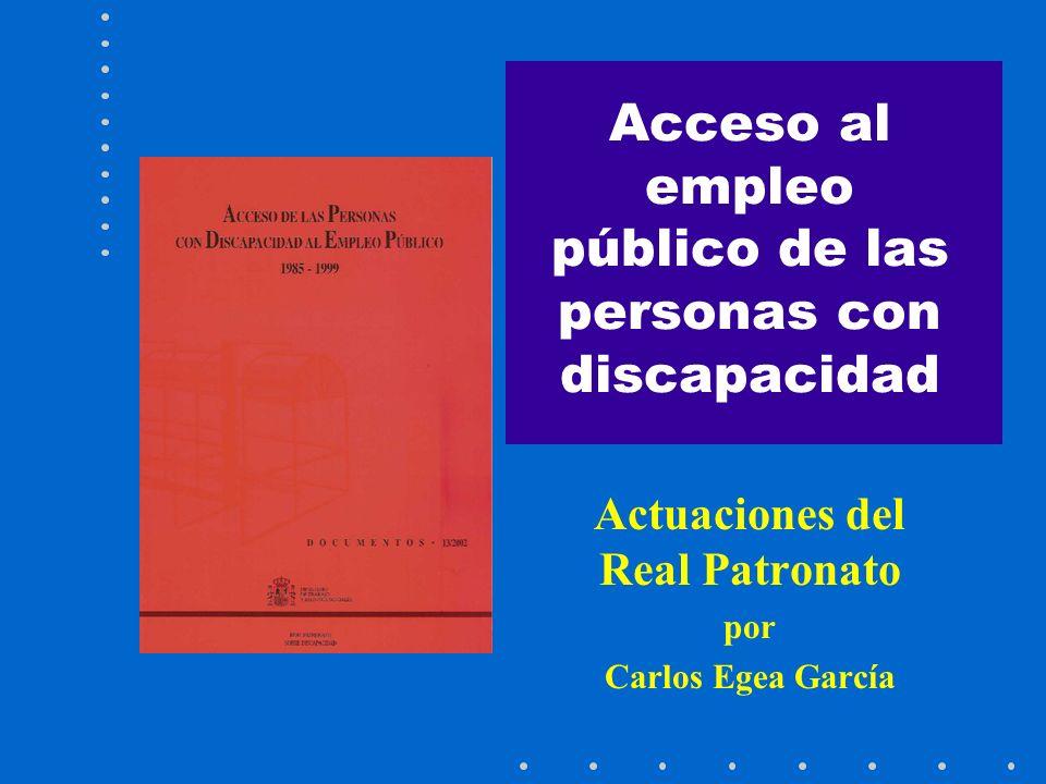 Acceso al empleo público de las personas con discapacidad Actuaciones del Real Patronato por Carlos Egea García