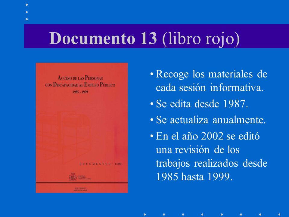 Documento 13 (libro rojo) Recoge los materiales de cada sesión informativa. Se edita desde 1987. Se actualiza anualmente. En el año 2002 se editó una