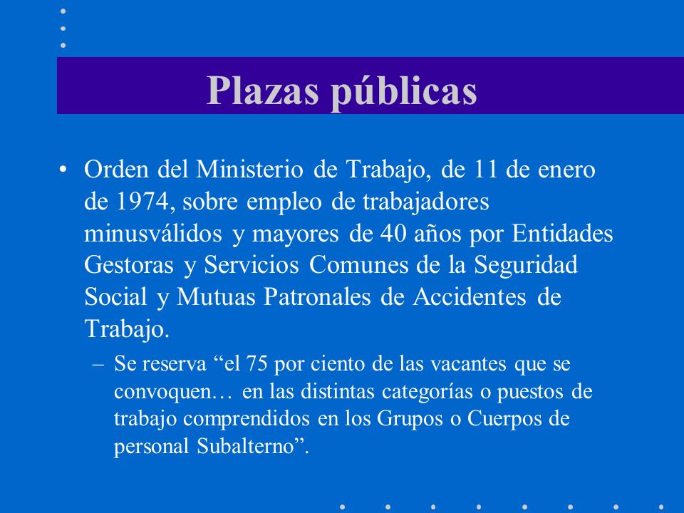 Plazas públicas Orden del Ministerio de Trabajo, de 11 de enero de 1974, sobre empleo de trabajadores minusválidos y mayores de 40 años por Entidades