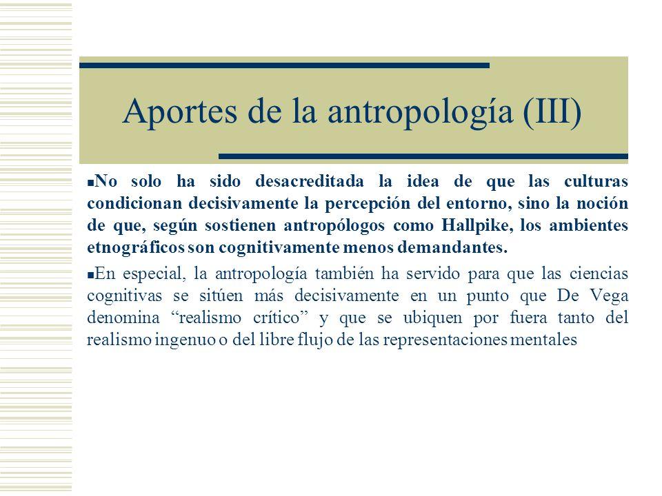 Aportes de la antropología (III) No solo ha sido desacreditada la idea de que las culturas condicionan decisivamente la percepción del entorno, sino l