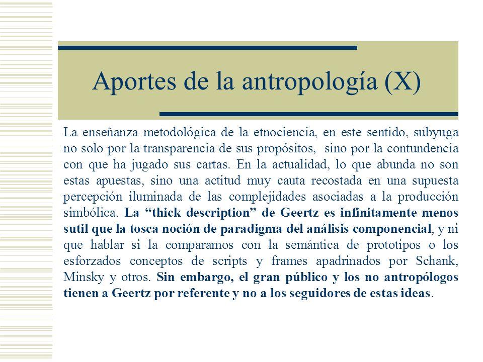 Aportes de la antropología (X) La enseñanza metodológica de la etnociencia, en este sentido, subyuga no solo por la transparencia de sus propósitos, s