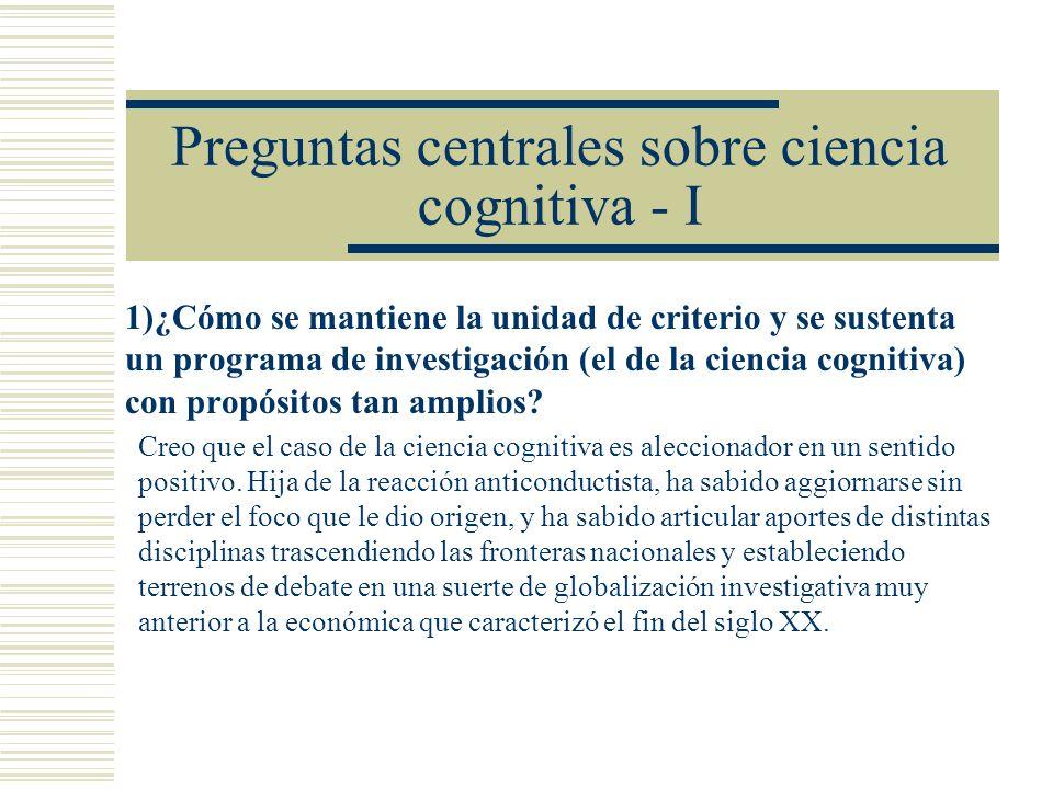 Preguntas centrales sobre ciencia cognitiva - I 1)¿Cómo se mantiene la unidad de criterio y se sustenta un programa de investigación (el de la ciencia