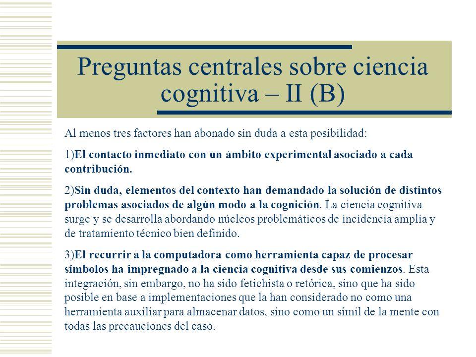 Preguntas centrales sobre ciencia cognitiva – II (B) Al menos tres factores han abonado sin duda a esta posibilidad: 1)El contacto inmediato con un ám