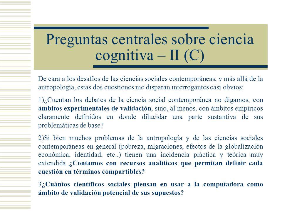 Preguntas centrales sobre ciencia cognitiva – II (C) De cara a los desafíos de las ciencias sociales contemporáneas, y más allá de la antropología, es