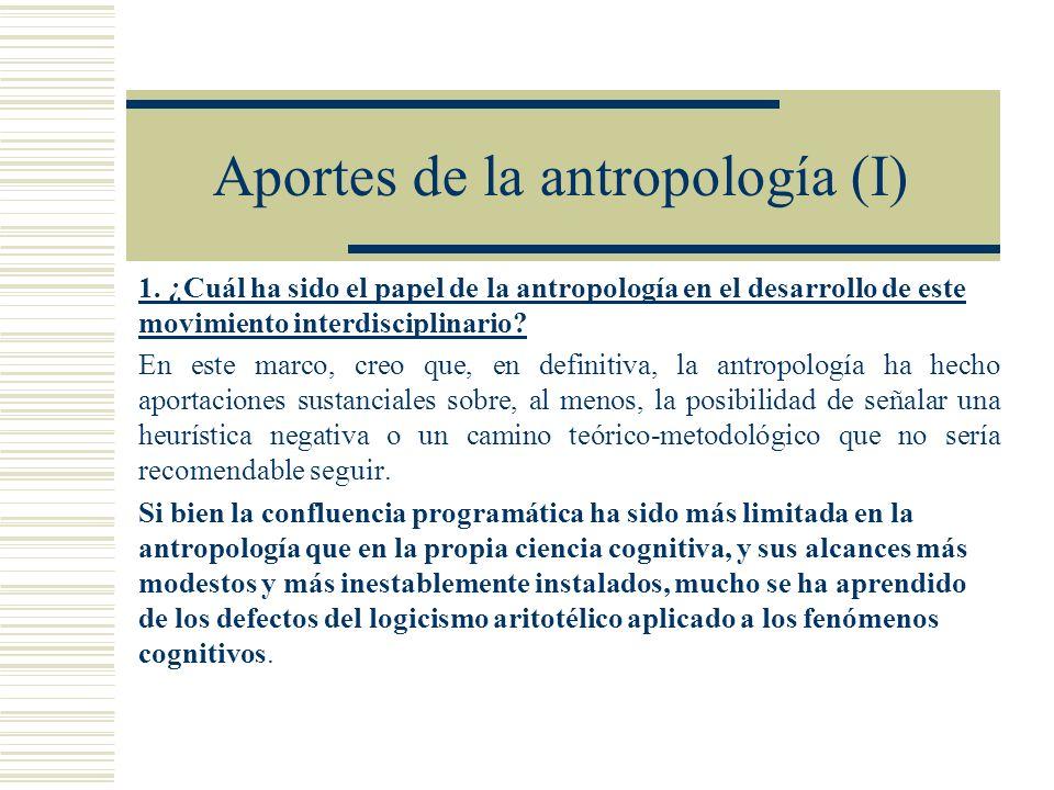 Aportes de la antropología (I) 1. ¿Cuál ha sido el papel de la antropología en el desarrollo de este movimiento interdisciplinario? En este marco, cre